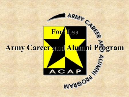 Fort Lee Army Career and Alumni Program. Congressionally Mandated A promise the Army makes to Soldiers Something you have earned An example of giving.