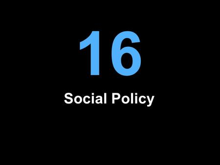 16 Social Policy. What Is Social Policy? Programs that promote a range of public goals: –Ameliorate risk and insecurity –Promote equality of opportunity.