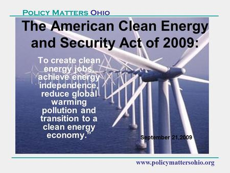 Www.policymattersohio.org Policy Matters Ohio To create clean energy jobs, achieve energy independence, reduce global warming pollution and transition.