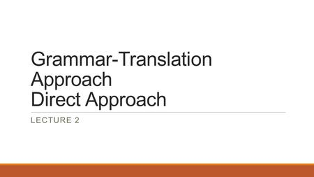 Grammar-Translation Approach Direct Approach
