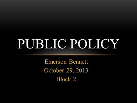 Emerson Bennett October 29, 2013 Block 2 PUBLIC POLICY.