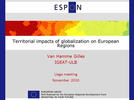 Territorial impacts of globalization on European Regions Van Hamme Gilles IGEAT-ULB Liege meeting November 2010.