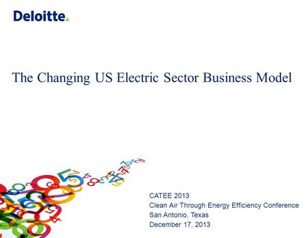 The Changing US Electric Sector Business Model CATEE 2013 Clean Air Through Energy Efficiency Conference San Antonio, Texas December 17, 2013.