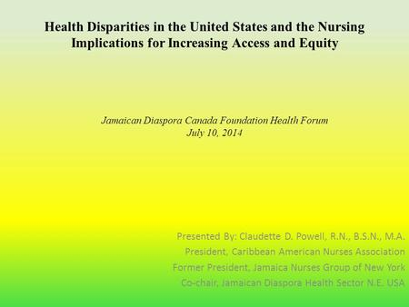 Health Disparities in the United States and the Nursing Implications for Increasing Access and Equity Presented By: Claudette D. Powell, R.N., B.S.N.,