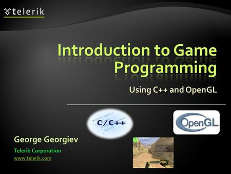 Using C++ and OpenGL George Georgiev Telerik Corporation www.telerik.com.