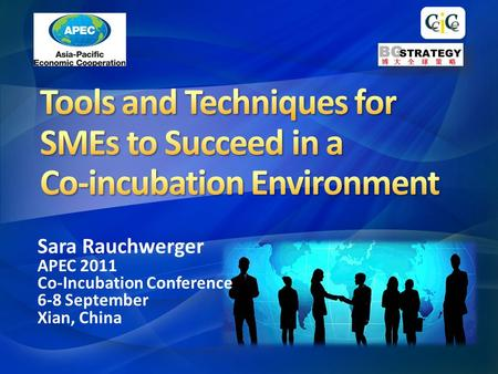 Sara Rauchwerger APEC 2011 Co-Incubation Conference 6-8 September Xian, China.