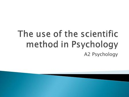 A2 Psychology.  Psychologists, like all scientists, use the Scientific Method to produce valid explanations of the world around them.  This method has.