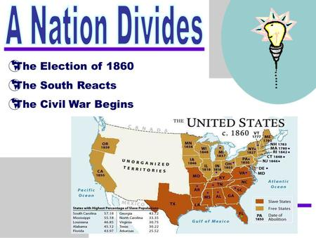  The Election of 1860  The South Reacts  The Civil War Begins.