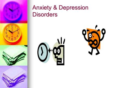 Anxiety & Depression Disorders. Anxiety Feeling of uneasy or worry about what may happen. Feeling of uneasy or worry about what may happen. Positive Anxiety.