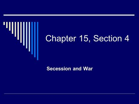 Chapter 15, Section 4 Secession and War. Election of 1860  The Northern Democrats nominated Stephen Douglas  The Southern Democrats nominated John C.