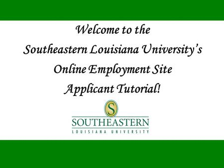 Welcome to the Southeastern Louisiana University's Online Employment Site Applicant Tutorial!