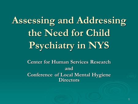 1 Assessing and Addressing the Need for Child Psychiatry in NYS Center for Human Services Research and Conference of Local Mental Hygiene Directors.