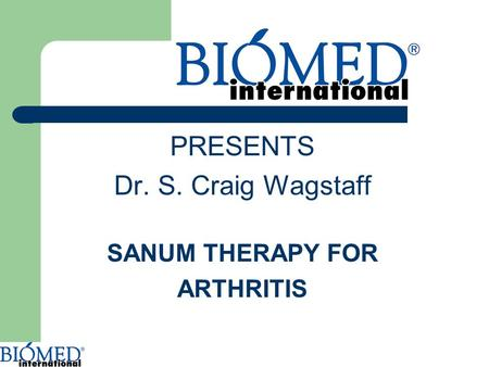PRESENTS Dr. S. Craig Wagstaff SANUM THERAPY FOR <strong>ARTHRITIS</strong>.