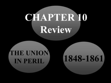 THE UNION IN PERIL CHAPTER 10 Review 1848-1861 When voters in a territory vote on whether or not to have slavery.
