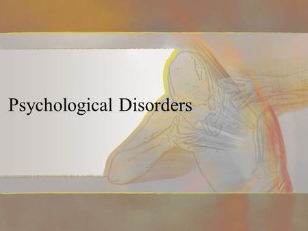 "Psychological Disorders. Psychological Disorder (defined) To be considered a ""disorder"", the behavior must be: –maladaptive (harmful) or disturbing to."