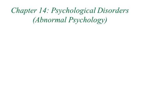 Chapter 14: Psychological Disorders (Abnormal Psychology)
