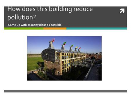  How does this building reduce pollution? Come up with as many ideas as possible.