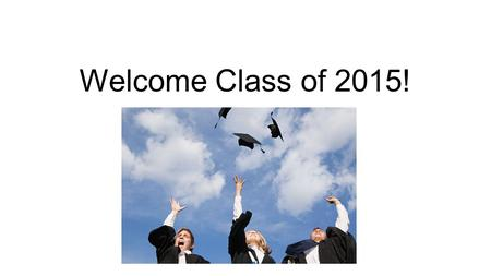 Welcome Class of 2015!. How do I apply to college? How do I apply for financial aid? How do I find out about scholarships? What makes a good application.