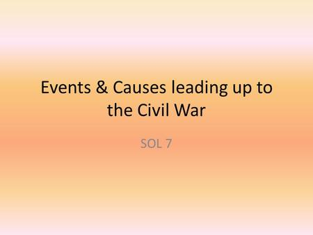 Events & Causes leading up to the Civil War SOL 7.