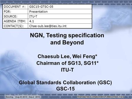 DOCUMENT #:GSC15-GTSC-05 FOR:Presentation SOURCE:ITU-T AGENDA ITEM:4.1 NGN, Testing specification and Beyond Chaesub.