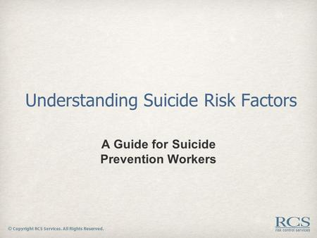 Understanding Suicide Risk Factors A Guide for Suicide Prevention Workers.