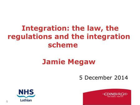 1 Integration: the law, the regulations and the integration scheme Jamie Megaw 5 December 2014.