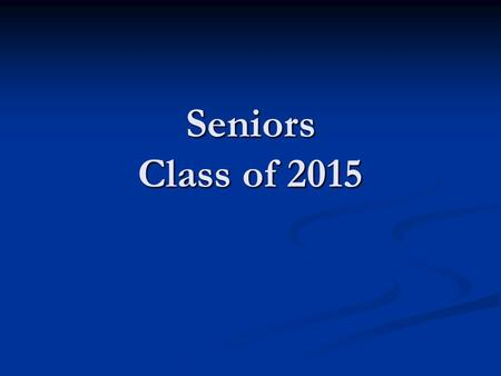 Seniors Class of 2015. Senior Exit Interviews Over the next couple of weeks, you will each be meeting with your counselor individually to discuss your.