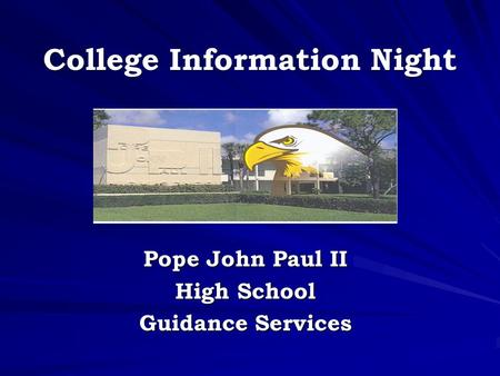 College Information Night Pope John Paul II High School Guidance Services.
