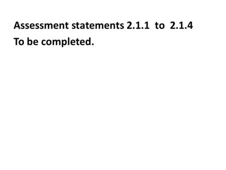 Assessment statements 2.1.1 to 2.1.4 To be completed.