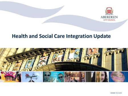 Aberdeen City Council Health and Social Care Integration Update.
