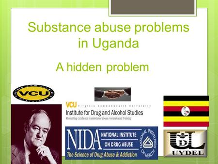 Substance abuse problems in Uganda A hidden problem.