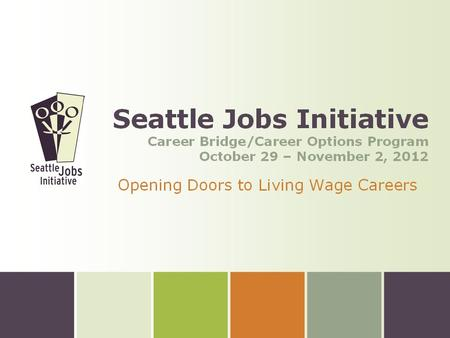Opening Doors to <strong>Living</strong> Wage Careers www.seattlejobsinitiative.com 1.
