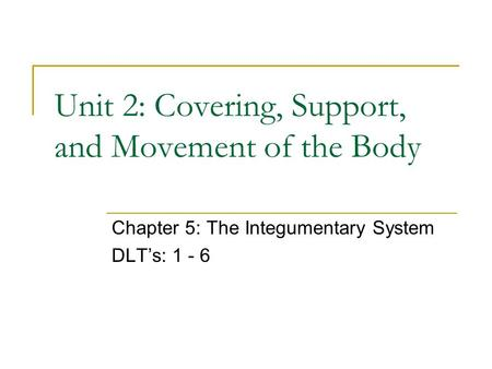 Unit 2: Covering, Support, and Movement of the Body