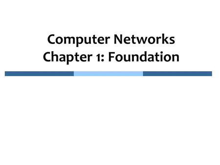 Computer Networks Chapter 1: Foundation