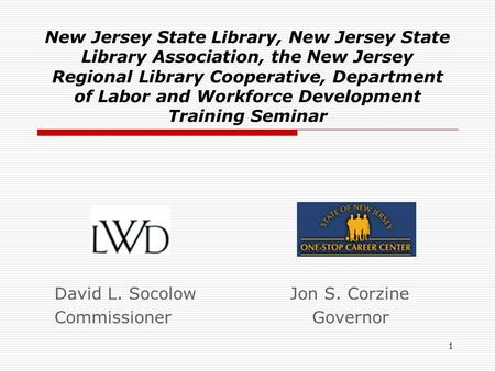 1 New Jersey State Library, New Jersey State Library Association, the New Jersey Regional Library Cooperative, Department of Labor and Workforce Development.