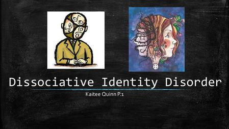 Dissociative Identity Disorder Kaitee Quinn P.1. Definition ▪ Most everyone experiences Dissociation ▪ The most common example- daydreaming or getting.