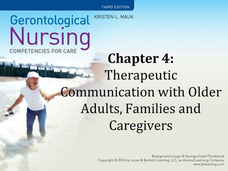 Learning Objectives State the importance of communication with older adults. Identify effective and ineffective communication strategies. Understand how.