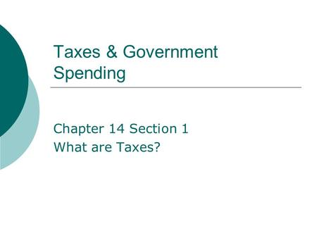 Taxes & Government Spending Chapter 14 Section 1 What are Taxes?