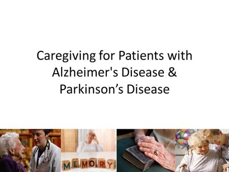 Caregiving for Patients with Alzheimer's Disease & Parkinson's Disease.