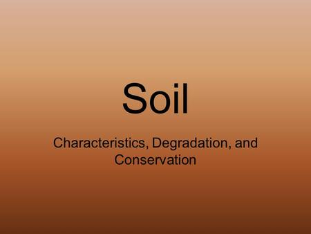 Soil Characteristics, Degradation, and <strong>Conservation</strong>.