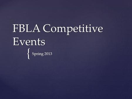 { FBLA Competitive Events Spring 2013.  To prepare students for successful careers in business, these events assess students in the various knowledge,