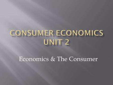 Economics & The Consumer.  Economics is the study of choices about using resources – Economist  Macroeconomics – global impacts (government decisions)