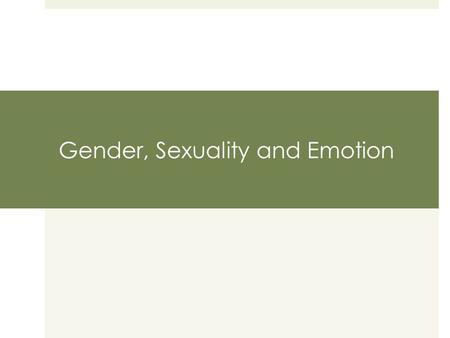 Gender, Sexuality and Emotion