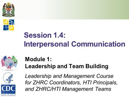 Session 1.4: Interpersonal Communication Module 1: Leadership and Team Building Leadership and Management Course for ZHRC Coordinators, HTI Principals,