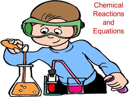 Chemical Reactions and Equations. How can you tell if a chemical reaction has occurred? 1)Color change 2)Heat produced/gets warm (exothermic) 3)Heat absorbed/gets.