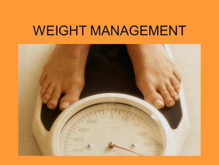 WEIGHT MANAGEMENT. Wellness and Weight Management Your weight is determined by height, age and gender Your weight may not be ideal for someone else Your.