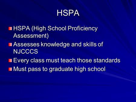 HSPA HSPA (High School Proficiency Assessment) Assesses knowledge and skills of NJCCCS Every class must teach those standards Must pass to graduate high.