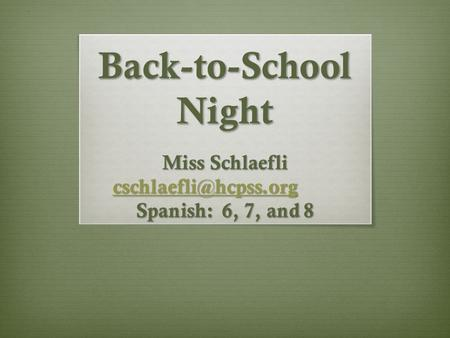 Back-to-School Night Miss Schlaefli Spanish: 6, 7, and 8.