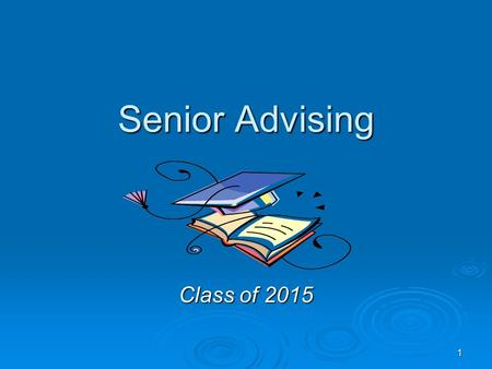 1 Senior Advising Class of 2015. 2 Senior Advising Overview  GOAL: All seniors will have a 5 th Year Plan  Resource Folder  How to Request a Letter.