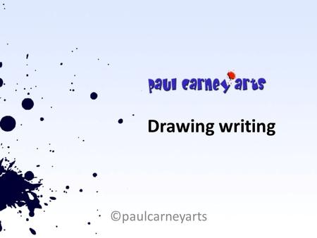 Drawing writing ©paulcarneyarts KS1 National Curriculum attainment targets To use drawing, painting and sculpture to develop and share their ideas, experiences.